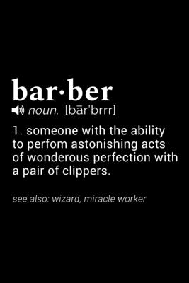 Barber (noun [barbrrr]) 1. Someone with the ability to perform astonishing acts of wondrous perfection with a pair of clippers. (see also: wizard, miracle-worker): 110 Page, 6 x 9 Blank Lined Journal