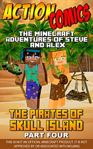 Action Comics: The Minecraft Adventures of Steve and Alex: The Pirates of Skull Island – Part Four (Minecraft Steve and Alex Adventures Book 41)