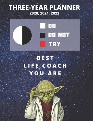 3 Year Monthly Planner For 2020, 2021, 2022 Best Gift For Life Coach Funny Yoda Quote Appointment Book Three Years Weekly Agenda Logbook For Coaching: Star Wars Fan Notebook Start: January 36 Months To Plan Personal Day Log For Goals & Tasks