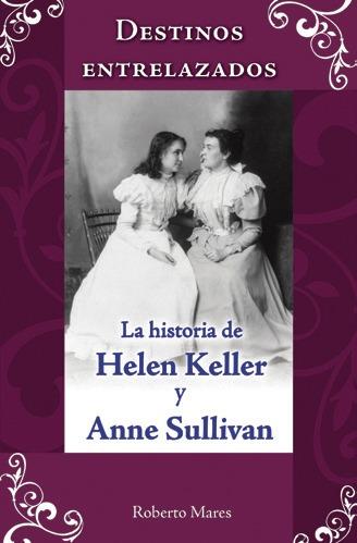 Destinos Entrelazados La historia de Hellen Keller y Anne Sullivan