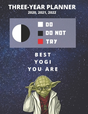 3 Year Monthly Planner For 2020, 2021, 2022 Best Gift For Yogi Funny Yoda Quote Appointment Book Three Years Weekly Agenda Logbook For Yoga Student: Star Wars Fan Notebook Start: January 36 Months To Plan Personal Day Log For or Teacher Goals