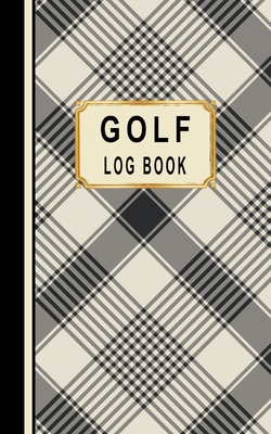 Golf Log Book: Golfers Scorecard Game Stats Yardage Course Hole Par Tee Time Sport Tracker Fit In Bag 5 x 8 Small Size Game Details Note Score For 52 Games Black Tan Plaid