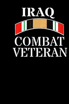 IRAQ Combat Veteran: Veterans day Notebook -6 x 9 Blank Notebook, notebook journal, Dairy, 100 pages.