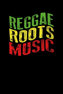 Reggae Roots Music: Gift idea for reggae lovers and jamaican music addicts. 6 x 9 inches - 100 pages