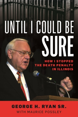 Until I Could Be Sure: How I Stopped the Death Penalty in Illinois