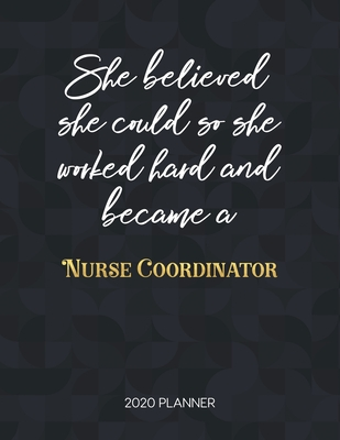 She Believed She Could So She Worked Hard And Became A Nurse Coordinator: Dated Weekly Planner With To Do Notes & Inspirational Quotes