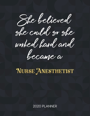 She Believed She Could So She Worked Hard And Became A Nurse Anesthetist: Dated Weekly Planner With To Do Notes & Inspirational Quotes
