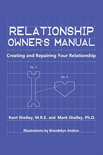 Relationship Owner's Manual: Creating and Repairing Your Relationship