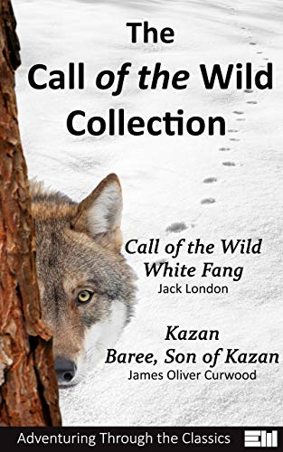 The Call of the Wild Collection: The Call of the Wild; White Fang; Kazan; Baree, Son of Kazan