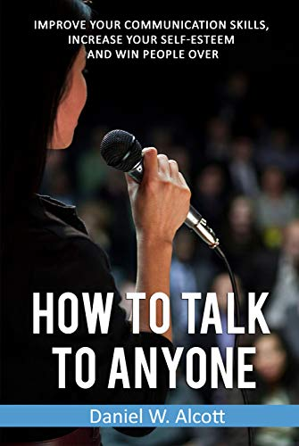 How to Talk to Anyone: Improve Your Communication Skills, Increase Your-Esteem and Win People Over