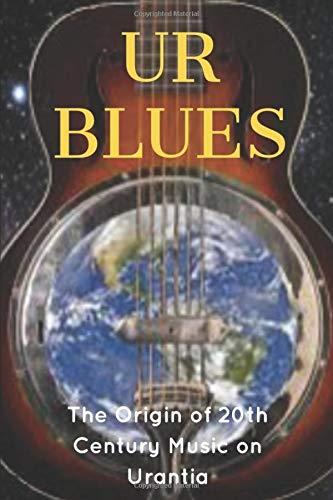 UR Blues-The Origins of 20th Century Music on Urantia: The Birth of the Blues