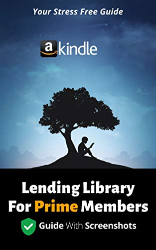 Lending Library For Prime Members: Step By Step Easy To Follow Guide On Lending Library For Prime Members Borrow For Free, Read And Return (Kindle Guides Book 3)
