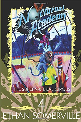 Nocturnal Academy 4 - The Supernatural Circus