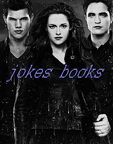 Memes: The Twilight Saga Breaking Dawn memes - Funny Memes Book The Gold Edition - Only The Best Memes