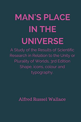 Man's Place In The Universe: A Study of the Results of Scientific Research in Relation to the Unity or Plurality of Worlds, 3rd Edition
