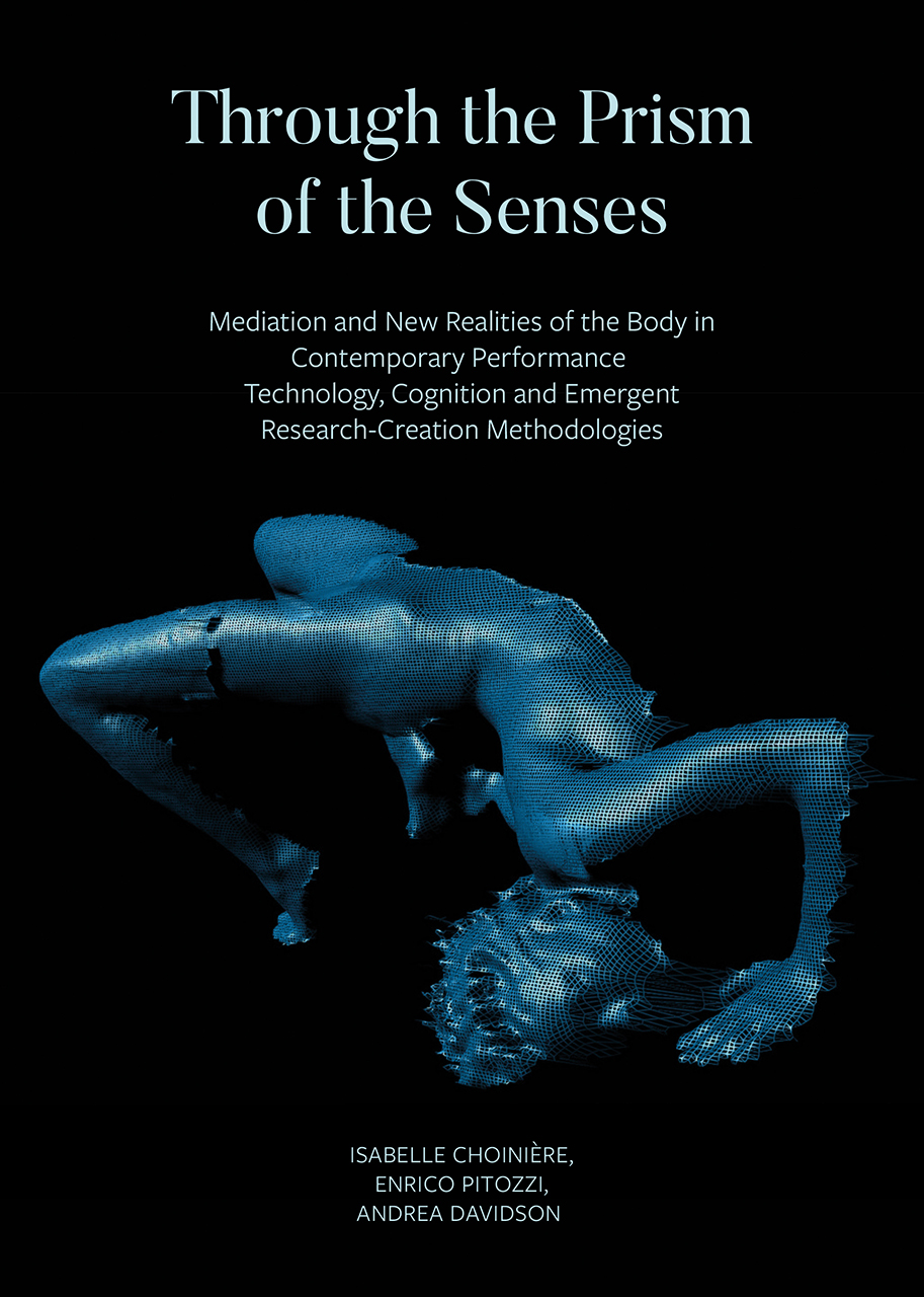 Through the Prism of the Senses: Mediation and New Realities of the Body in Contemporary Performance. Technology, Cognition and Emergent Research-Creation Methodologies