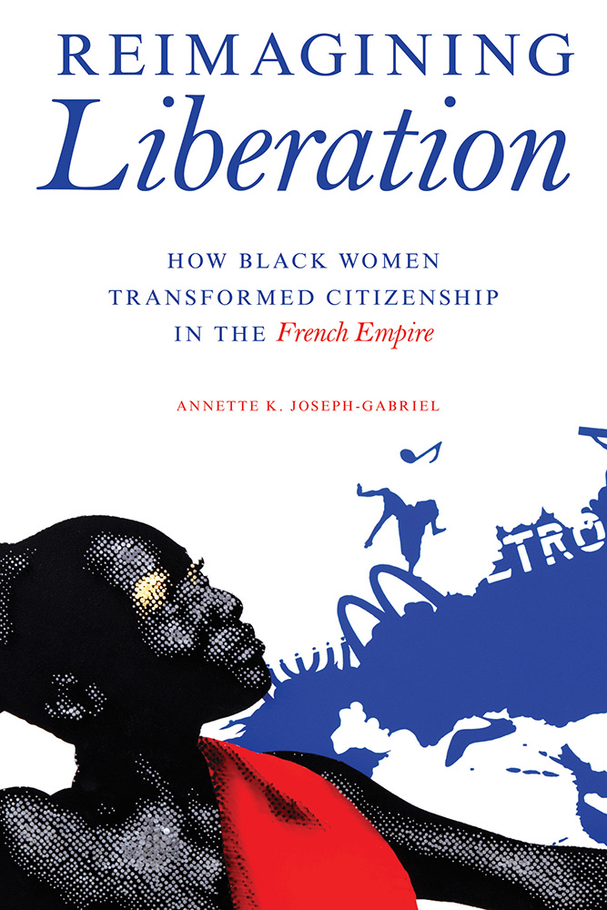 Reimagining Liberation: How Black Women Transformed Citizenship in the French Empire