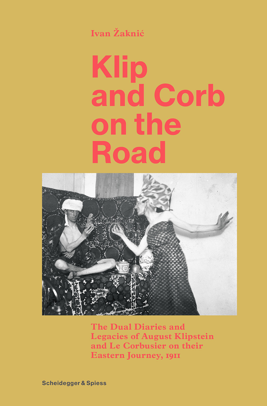 Klip and Corb on the Road: The Dual Diaries and Legacies of August Klipstein and Le Corbusier on their Eastern Journey, 1911