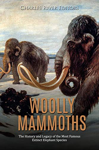 Woolly Mammoths: The History and Legacy of the Most Famous Extinct Elephant Species