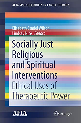 Socially Just Religious and Spiritual Interventions: Ethical Uses of Therapeutic Power