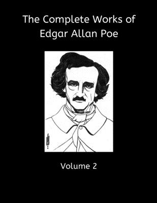 The Complete Works of Edgar Allan Poe, Volume 2: Collecting: Descent into the Maelstrom, Mesmeric Revelation, Ms Found in a Bottle, Silence, Balloon Hoax, Black Cat, Cask of Amontillado, Facts in the Case of M. Valdemar, and Others (8.5x11, 100 Pages)