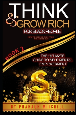 Think & Grow Rich For Black People Book 2: The ultimate Gude to Becoming Rich From The Inside Out