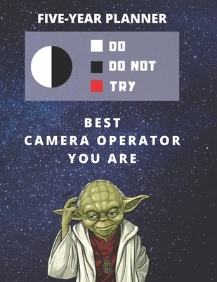5 Year Monthly Planner For 2020, 2021, 2022 Best Gift For Camera Operator Funny Yoda Quote Appointment Book Five Years Weekly Agenda Present For Cameraman: Star Wars Fan Notebook Start: January 60 Months To Plan Day Book For Film Crew Goals
