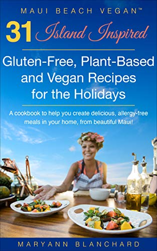 Maui Beach Vegan™ Cooks Up 31 Island Inspired Gluten-Free, Plant-Based, Vegan Recipes for the Holidays: An Allergy-Friendly Cookbook for this Party Season!