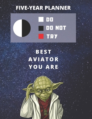 5 Year Monthly Planner For 2020, 2021, 2022 Best Gift For Aviator Funny Yoda Quote Appointment Book Five Years Weekly Agenda Present For Pilot: Star Wars Fan Notebook Start: January 60 Months To Plan Personal Day Book For Aircraft Goal