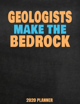 Geologists Make The Bedrock 2020 Planner: Weekly Planner January 2020 - December 2020 Calendar Agenda Daily Schedule - Funny Geology Saying