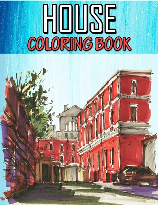 House Coloring Book: An Adult Creative Coloring Book with Detailed Architecture Designs, Relaxing and Stress Relief Building to Color!