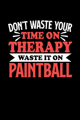 Don't Waste Your Time On Therapy Waste It On Paintball: Graph Paper Notebook with 120 pages 6x9 perfect as math book, sketchbook, workbookGift for Paintball Fans and Coaches