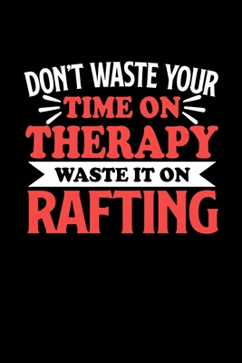 Don't Waste Your Time On Therapy Waste It On Rafting: Graph Paper Notebook with 120 pages 6x9 perfect as math book, sketchbook, workbookGift for Rafting Fans and Coaches