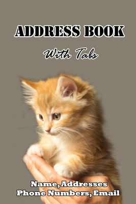 Address Book with tabs: Address book with alphabet tabs for Contact, Name, Address, Email & Phone Number: Kitten Cover Size 6x9