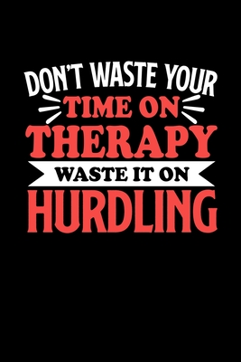 Don't Waste Your Time On Therapy Waste It On Hurdling: Graph Paper Notebook with 120 pages 6x9 perfect as math book, sketchbook, workbookGift for Hurdling Fans and Coaches