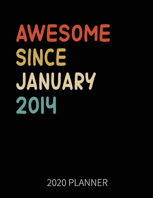 Awesome Since January 2014 2020 Planner: 6th Birthday 2020 Weekly Planner Includes Daily Planner & Monthly Overview Personal Organizer With 2020 Calendar 8.5x11 Inch White Paper
