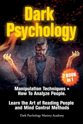 Dark Psychology: 2 Books in 1: Manipulation Techniques + How To Analyze People. Learn the Art of Reading People and Mind Control Methods