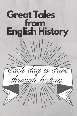 Great Tales from English History: Each day is drive through history: History Books, history of mathematics, history of money, history middle east (110 Pages, Blank, 6 x 9)