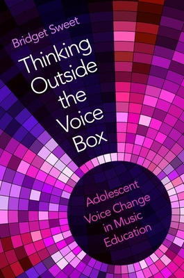 Thinking Outside the Voice Box: Adolescent Voice Change in Music Education