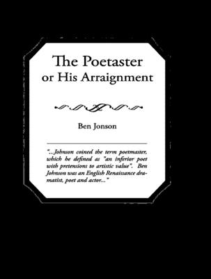The Poetaster; Or, His Arraignment