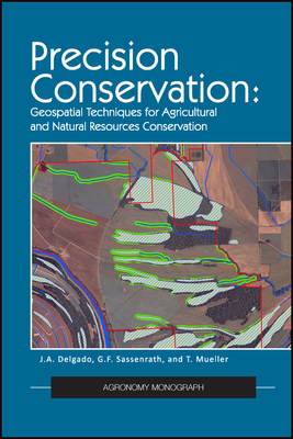 Precision Conservation: Goespatial Techniques for Agricultural and Natural Resources Conservation