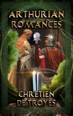 Arthurian Romances: Arthurian Classics