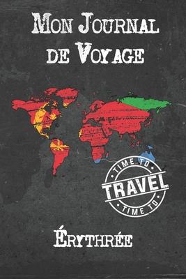 Mon Journal de Voyage Érythrée: 6x9 Carnet de voyage I Journal de voyage avec instructions, Checklists et Bucketlists, cadeau parfait pour votre s�jour � Érythrée et pour chaque voyageur.