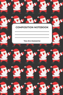 Composition Notebook You Are Awesome: Wide Ruled Lined Notebook 6 x 9 110 Pages Cute Santa Dabbing Notebook Workbook for Teens Kids Students Girls for Home School College Notes Limited Edition