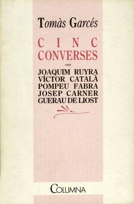 Cinc converses amb Joaquim Ruyra, Víctor Català, Pompeu Fabra, Josep Carner, Guerau de Liost