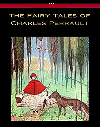 The Fairy Tales of Charles Perrault - Original, Unabriged, Full Active Table Of Contents (ANNOTATED)