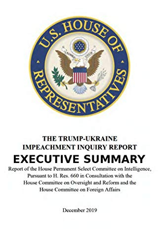 EXECUTIVE SUMMARY: THE TRUMP – UKRAINE IMPEACHMENT INQUIRY REPORT 03 Dec 2019: House Permanent Select Committee in Intelligence