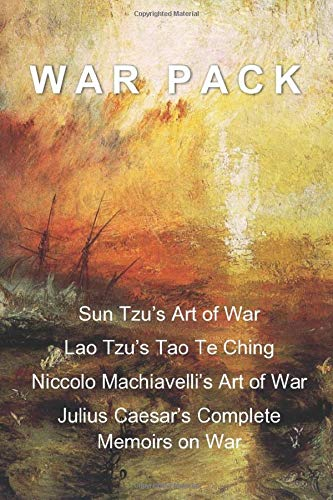 War Pack: Sun Tzu's Art of War, Lao Tzu's Tao Te Ching, Niccolo Machiavelli's Art of War, and Julius Caesar's Complete Memoirs Concerning War.