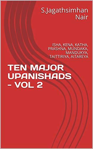 TEN MAJOR UPANISHADS - VOL 2: ISHA, KENA, KATHA, PRASHNA, MUNDAKA, MANDUKYA, TAITTIRIYA, AITAREYA