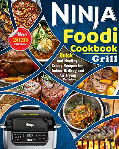 Ninja Foodi Grill Cookbook 2020: The Complete Beginners Ninja Foodi Cookbook- With Quick and Healthy Crispy Recipes for Indoor Grilling and Air Frying Perfection.